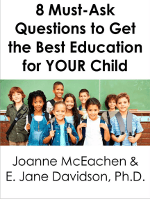 8 Must-Ask Questions to Get the Best Education for YOUR Child - and How to Evaluate the Answers [minibook]