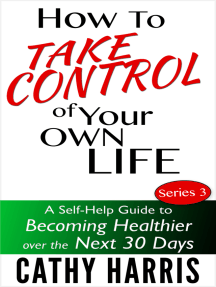 How To Take Control Of Your Life: A Self-Help Guide to Becoming Healthier Over the Next 30 Days (Series 3)