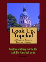 Look Up, Topeka! A Walking Tour of Topeka, Kansas