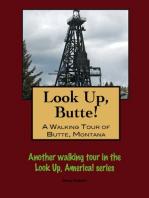 Look Up, Butte! A Walking Tour of Butte, Montana
