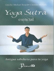 Yoga Sutra esencial. Antigua sabiduria para tu yoga