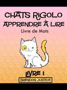 Chats Rigolo –Apprendre à lire – Livre de Mots – Livre 1 (Enfants âgée de 1-4ans)