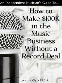 An Independent Musician's Guide To: How to Make $100K in the Music Business Without a Record Deal