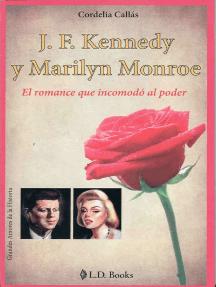 JF Kennedy y Marilyn Monroe. El romance que incomodo al poder