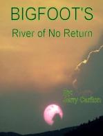 Bigfoot's River of No Return