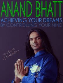 Achieving Your Dreams - By Controlling Your Mind (The Secret of Meditation)