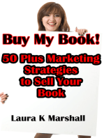 Buy My Book! 50 Plus Marketing Strategies to Sell Your Book