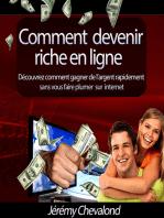 Comment devenir riche en ligne (Découvrez comment gagner de l'argent rapidement sans vous faire plumer sur Internet)
