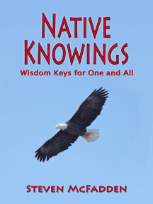 Native Knowings: Wisdom Keys for One and All