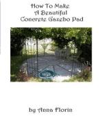 How To Make A Beautiful Concrete Gazebo Pad