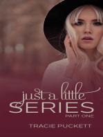 Just a Little Series (Part 1)