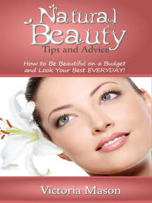 Natural Beauty Tips and Advice: How to Be Beautiful on a Budget and Look Your Best EVERYDAY!