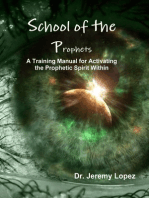 School of the Prophets A Training Manual for Activating the Prophetic Spirit Within