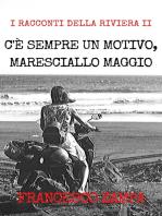 C'è sempre un motivo, Maresciallo Maggio!