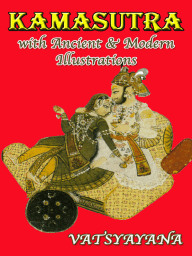 Kamasutra with Ancient & Modern Illustrations (Illustrated)