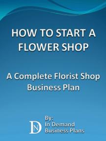 How To Start A Flower Shop: A Complete Florist Business Plan