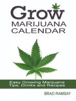 Grow Marijuana Calendar: Easy Growing Marijuana Tips, Drinks & Recipes