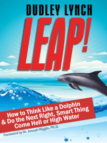 LEAP! How to Think Like a Dolphin & Do the Next Right, Smart Thing Come Hell or High Water
