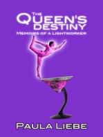 The Queen's Destiny, memoirs of a Lightworker (Book 3 of The Queen's Saga)