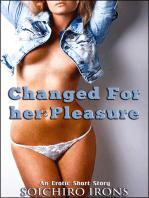 Changed for Her Pleasure (Gender Swap Erotic Romance)