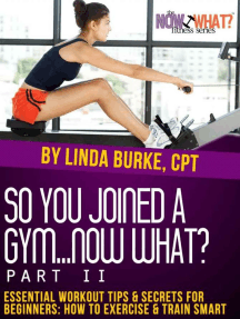 So You Joined a Gym...Now What? Part II Essential Workout Tips and Secrets for Beginners