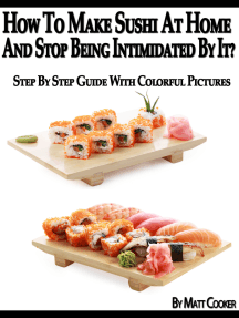 How To Make Sushi At Home And Stop Being Intimidated By It? (Step By Step Guide with Colorful Pictures)
