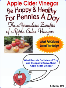 Apple Cider Vinegar: Be Healthy And Happy For Pennies A Day