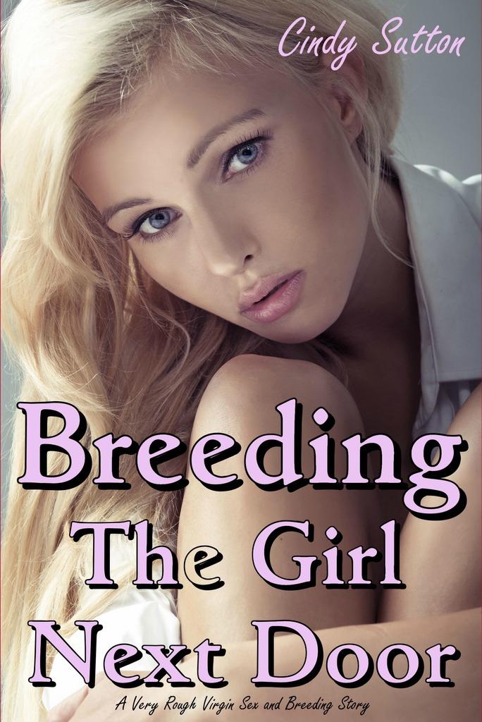 Read Breeding the Girl Next Door (A Very Rough Virgin Sex