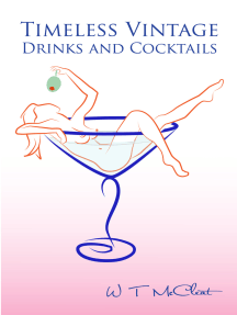 Timeless Vintage Drinks & Cocktails: Here's to You! (a bartender's guide)