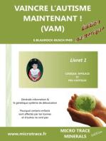 VAINCRE L'AUTISME MAINTENANT ! (VAM) -Livret 1- logiquement, effectivement et peu-coûteux