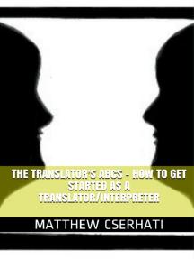 The translator's ABCs: how to get started as a translator/interpreter