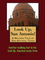 Look Up, San Antonio! A Walking Tour of San Antonio, Texas