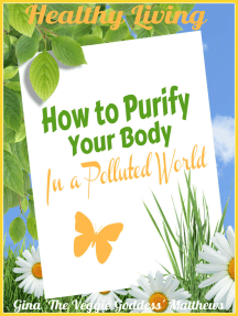 Healthy Living: How to Purify Your Body in a Polluted World