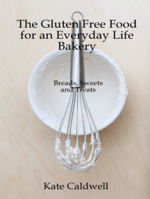 The Gluten-Free Food for an Everyday Life Bakery: Breads, Sweets, and Treats