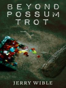 Beyond Possum Trot