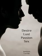 Desire, Lust, Passion, Sex