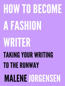 How to Become a Fashion Writer: Taking Your Writing to the Runway