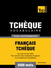 Vocabulaire Français-Tchèque pour l'autoformation: 5000 mots