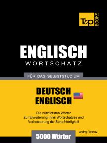 Wortschatz Deutsch-Amerikanisches Englisch für das Selbststudium: 5000 Wörter