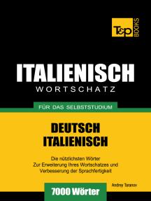 Deutsch-Italienischer Wortschatz für das Selbststudium: 7000 Wörter