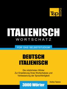 Deutsch-Italienischer Wortschatz für das Selbststudium: 3000 Wörter