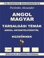Angol-Magyar Társalgási Témák angol anyanyelvűektől Kezdöknek (English-Hungarian, Conversational Topics, Elementary Level)