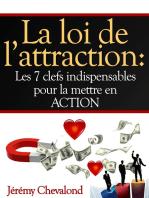 La loi de l'attraction: Les 7 clefs indispensables pour votre succès dans tous les domaines