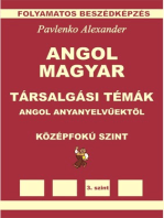 Angol-Magyar, Tarsalgasi Temak, angol anyanyelvuektol, Kozepsofoku Szint (English-Hungarian, Conversational Topics, Intermediate Level)