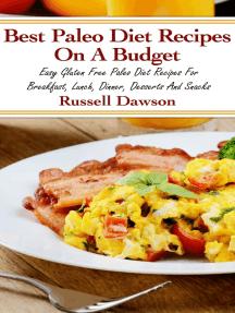 Best Paleo Diet Recipes On A Budget: Easy Gluten Free Paleo Diet Recipes
