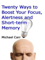 Twenty Ways to Boost Your Focus, Alertness and Short-term Memory