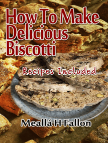 How To Make Delicious Biscotti: Recipes Included