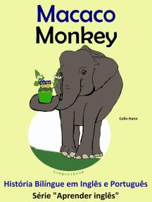 História Bilíngue em Português e Inglês: Macaco - Monkey. Série Aprender Inglês.