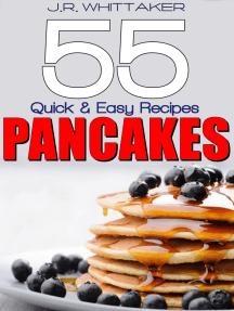 55 Quick & Easy Recipes Pancakes