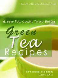 Green Tea Recipes:Green Tea Could Taste Better